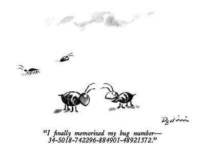 """I finally memorized my bug number ?34-5018-742296-884901-48921372."" - New Yorker Cartoon"