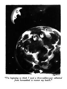 """I'm beginning to think I need a three-million-year sabbatical from humank?"" - New Yorker Cartoon by Eldon Dedini"