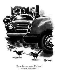 """I was born an urban bird and I'll die an urban bird."" - New Yorker Cartoon by Eldon Dedini"