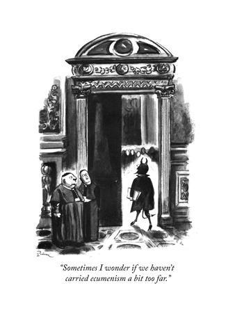 """Sometimes I wonder if we haven't carried ecumenism a bit too far."" - New Yorker Cartoon"