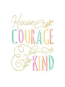 Have Courage And Be Kind by Elena David