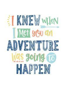 I Knew When I Met You An Adventure Was Going To Happen by Elena David