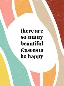 There Are So Many Beautiful Reasons To Be Happy by Elena David