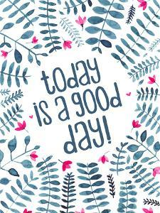 Today Is A Good Day Floral by Elena O'Neill