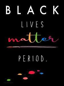 BLM Period. by Elizabeth Tyndall