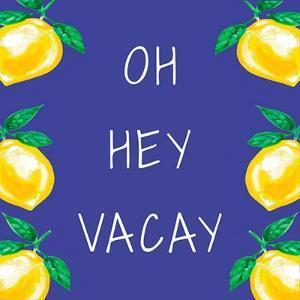 Oh Hey Vacay by Elizabeth Tyndall