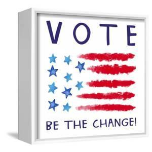 Vote - Be the Change by Elizabeth Tyndall