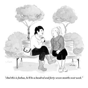 """""""And this is Joshua, he'll be a hundred and forty-seven months next week."""" - New Yorker Cartoon by Emily Flake"""