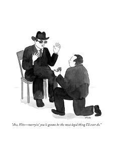 """""""Aw, Vito?marryin' you is gonna be the most legal thing I'll ever do."""" - Cartoon by Emily Flake"""