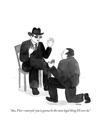 """Aw, Vito—marryin' you is gonna be the most legal thing I'll ever do."" - Cartoon by Emily Flake"