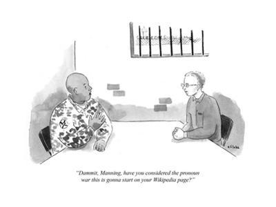 """Dammit, Manning, have you considered the pronoun war that this is going t…"" - Cartoon by Emily Flake"