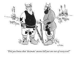 """""""Did you know that 'decimate' means kill just one out of every ten?"""" - New Yorker Cartoon by Emily Flake"""
