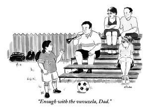 """""""Enough with the vuvuzela, Dad."""" - New Yorker Cartoon by Emily Flake"""