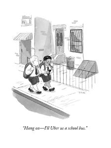 """Hang on?I'll Uber us a school bus."" - New Yorker Cartoon by Emily Flake"