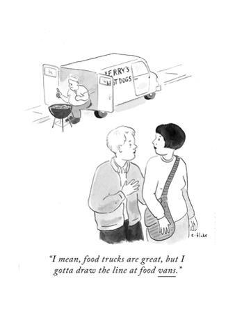 """""""I mean, food trucks are great, but I gotta draw the line at food vans."""" - Cartoon by Emily Flake"""