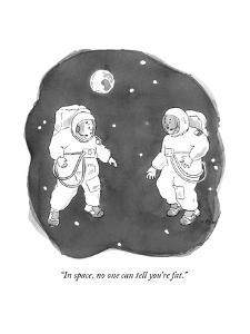 """In space, no one can tell you're fat."" - New Yorker Cartoon by Emily Flake"