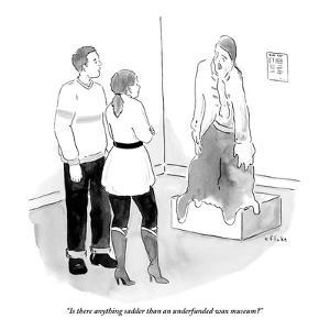 """Is there anything sadder than an underfunded wax museum?"" - New Yorker Cartoon by Emily Flake"