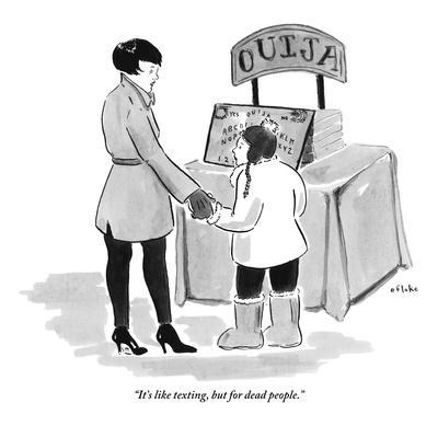 """It's like texting, but for dead people."" - New Yorker Cartoon"