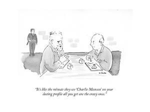 """""""It's like the minute they see 'Charlie Manson' on your dating profile all?"""" - New Yorker Cartoon by Emily Flake"""
