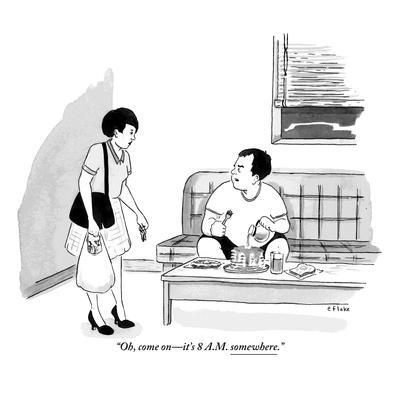 """Oh, come on?it's 8 a.m. somewhere.""  - New Yorker Cartoon"