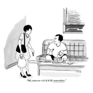 """Oh, come on?it's 8 a.m. somewhere.""  - New Yorker Cartoon by Emily Flake"