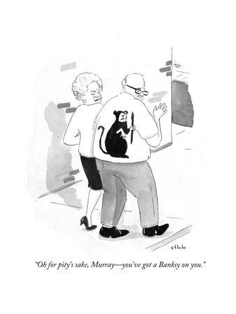 """Oh for pity's sake, Murray - you've got a Banksy on you."" - Cartoon"