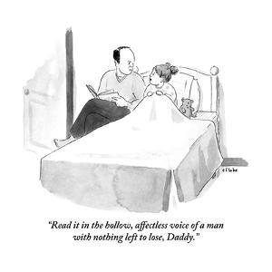 """Read it in the hollow, affectless voice of a man with nothing left to los?"" - New Yorker Cartoon by Emily Flake"