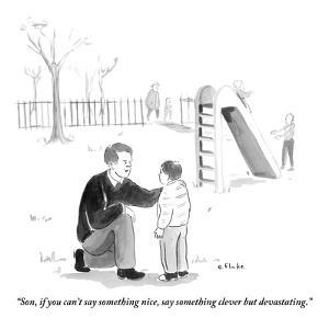 """Son, if you can't say something nice, say something clever but devastatin - New Yorker Cartoon by Emily Flake"