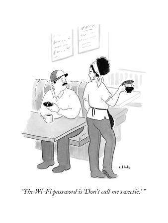 """The Wi-Fi password is 'Don't call me sweetie.' "" - New Yorker Cartoon"