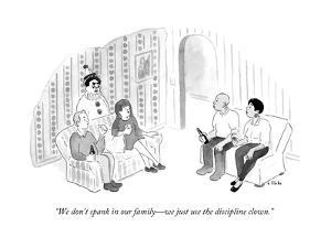 """We don't spank in our family?we just use the discipline clown."" - New Yorker Cartoon by Emily Flake"