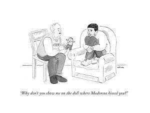 """Why don't you show me on the doll where Madonna kissed you?"" - Cartoon by Emily Flake"