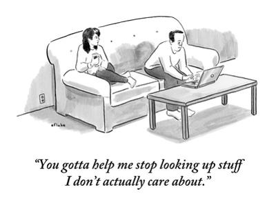 """""""You gotta help me stop looking up stuff I don't actually care about."""" - New Yorker Cartoon by Emily Flake"""
