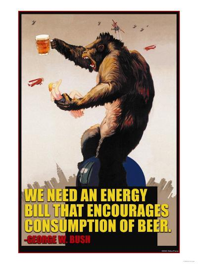 Energy Bill That Encourages Consumption of Beer _ George Bush--Art Print