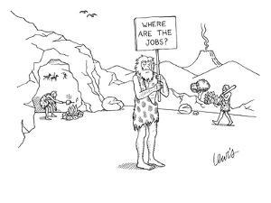 """A caveman holds up a placard that says, """"Where are the jobs?"""" There are ot? - New Yorker Cartoon by Eric Lewis"""