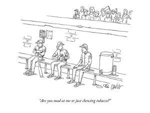 """""""Are you mad at me or just chewing tobacco?"""" - New Yorker Cartoon by Eric Lewis"""