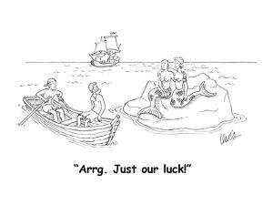 """""""Arrg. Just our luck!"""" - Cartoon by Eric Lewis"""
