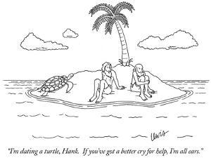 """""""I'm dating a turtle, Hank.  If you've got a better cry for help, I'm all …"""" - New Yorker Cartoon by Eric Lewis"""