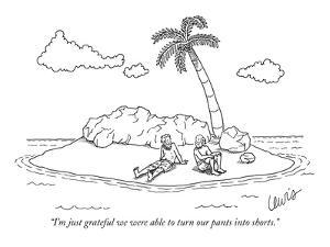 """""""I'm just grateful we were able to turn our pants into shorts."""" - New Yorker Cartoon by Eric Lewis"""