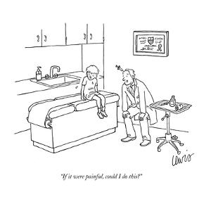 """""""If it were painful, could I do this?"""" - New Yorker Cartoon by Eric Lewis"""