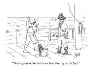 """""""The eye patch is just to keep me from fixating on the hook."""" - New Yorker Cartoon by Eric Lewis"""