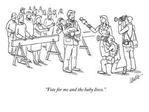 """""""Vote for me and the baby lives."""" - New Yorker Cartoon by Eric Lewis"""