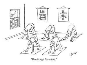 """""""You do yoga like a guy."""" - New Yorker Cartoon by Eric Lewis"""