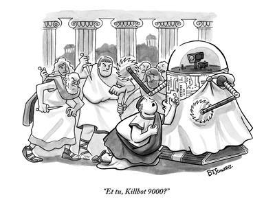 """Et tu, Killbot 9000?"" - New Yorker Cartoon-Benjamin Schwartz-Premium Giclee Print"