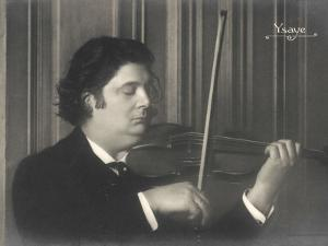 Eugene-Auguste Ysaye Belgian Violinist Conductor and Composer
