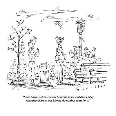 """""""Evan has a syndrome where he cheats on me and does a lot of recreational ?"""" - New Yorker Cartoon-Barbara Smaller-Premium Giclee Print"""