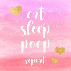 Eat, Sleep, Poop, Repeat by Evangeline Taylor