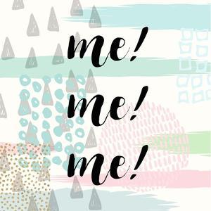 Me! Me! Me! by Evangeline Taylor