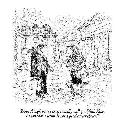 """""""Even though you're exceptionally well qualified, Kate, I'd say that 'vict?"""" - New Yorker Cartoon-Edward Koren-Premium Giclee Print"""