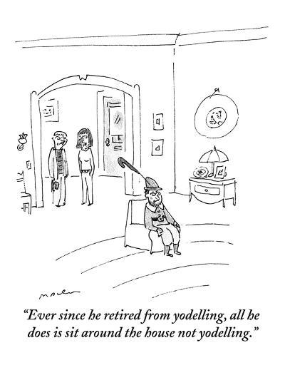 """Ever since he retired from yodelling, all he does is sit around the house?"" - New Yorker Cartoon-Michael Maslin-Premium Giclee Print"