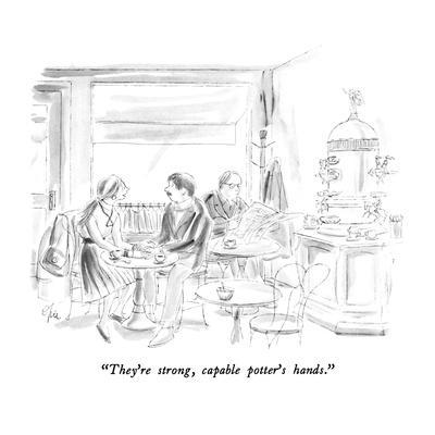 """""""They're strong, capable potter's hands."""" - New Yorker Cartoon"""